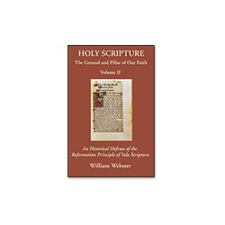 Holy Scripture: The Ground and Pillar of Our Faith, Vol. II