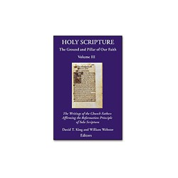 Holy Scripture: The Ground and Pillar of Our Faith, Vol. III
