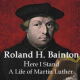 Here I Stand Life of Martin Luther