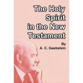 The Holy Spirit in the New Testament by A. C. Gaebelein