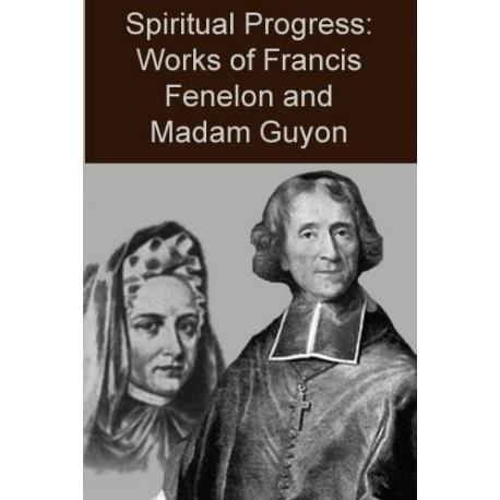 Spiritual Progress: Works of Fenelon and Madame Guyon