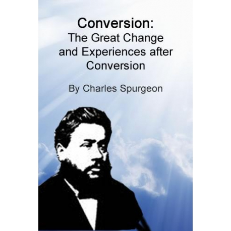 Conversion: The Great Change, by Charles Spurgeon