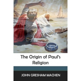 The Origin of Paul's Religion, by J. Gresham Machen