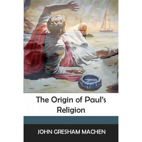 Machen The Origin of Paul's Religion
