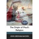 The Origin of Paul's Religion, by J. Gresham Machen