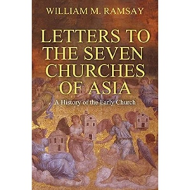 The Letters to the Seven Churches of Asia by W. M. Ramsay