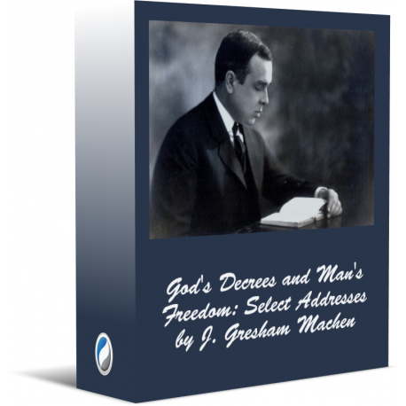 God's Decrees and Man's Freedom: Select Addresses by J. Gresham Machen