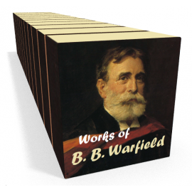 Works of Benjamin Breckinridge (B. B.) Warfield (10 volumes)