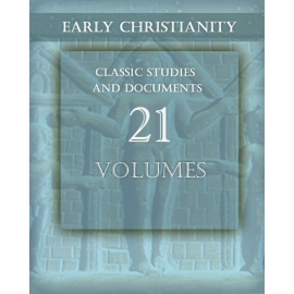 Early Christianity: Classic Studies and Documents - 21 volumes