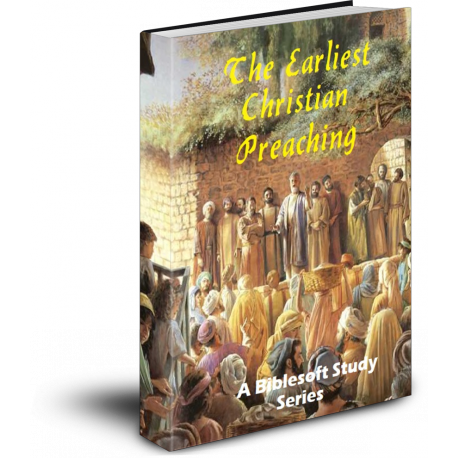 The Earliest Christian Preaching: A Biblesoft Study Series