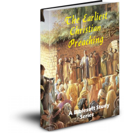 The Earliest Christian Preaching: A Biblesoft Study Series (with BONUS Berean Bible)