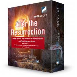 After the Resurrection: Notes, Articles, and Sermons on the Ascension and First Chapters of Acts (with BONUS Berean Bible)