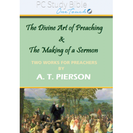 A. T. Pierson - The Divine Art of Preaching and The Making of a Sermon