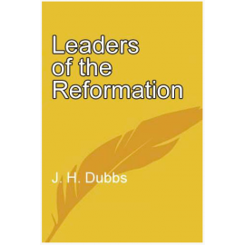 Leaders of the Reformation by J. H. Dubbs