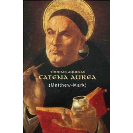 The Catena Aurea of Thomas Aquinas (Matthew-Mark)