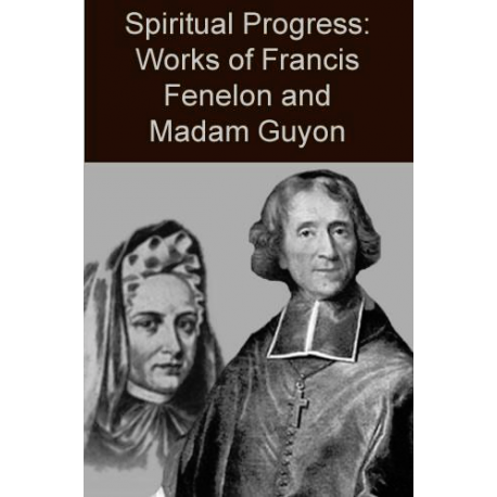 Spiritual Progress: Works of Fenelon and Madame Guyon