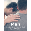 Man the Dwelling Place of God, by A. W. Tozer