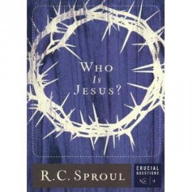 Who is Jesus? by R. C. Sproul