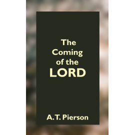 The Coming of the Lord by A. T. Pierson