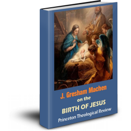 J. Gresham Machen on the Birth of Jesus