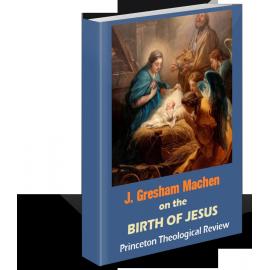 J. Gresham Machen on the Birth of Jesus