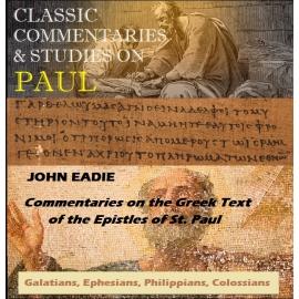 Commentaries the Epistles of Paul, by John Eadie