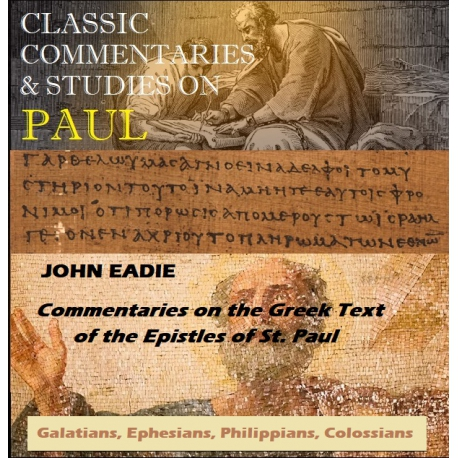 Commentaries the Epistles of Paul, by John Eadie