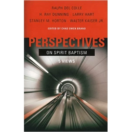 Perspectives on Spirit Baptism: Five Views