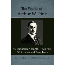 Works of Arthur W. Pink -- 9-Volumes Including 49 Published Titles Plus 58 Articles and Pamphlets
