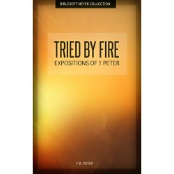 Tried by Fire: Expositions of 1 Peter