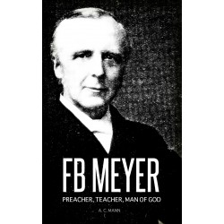 F. B. Meyer: Preacher, Teacher, Man of God