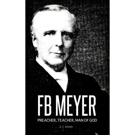 F. B. Meyer: Preacher, Teacher, Man of God